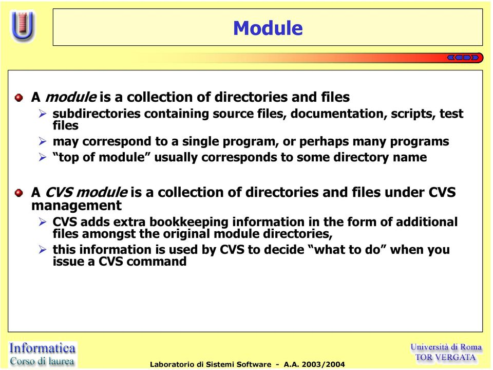 module is a collection of directories and files under CVS management CVS adds extra bookkeeping information in the form of