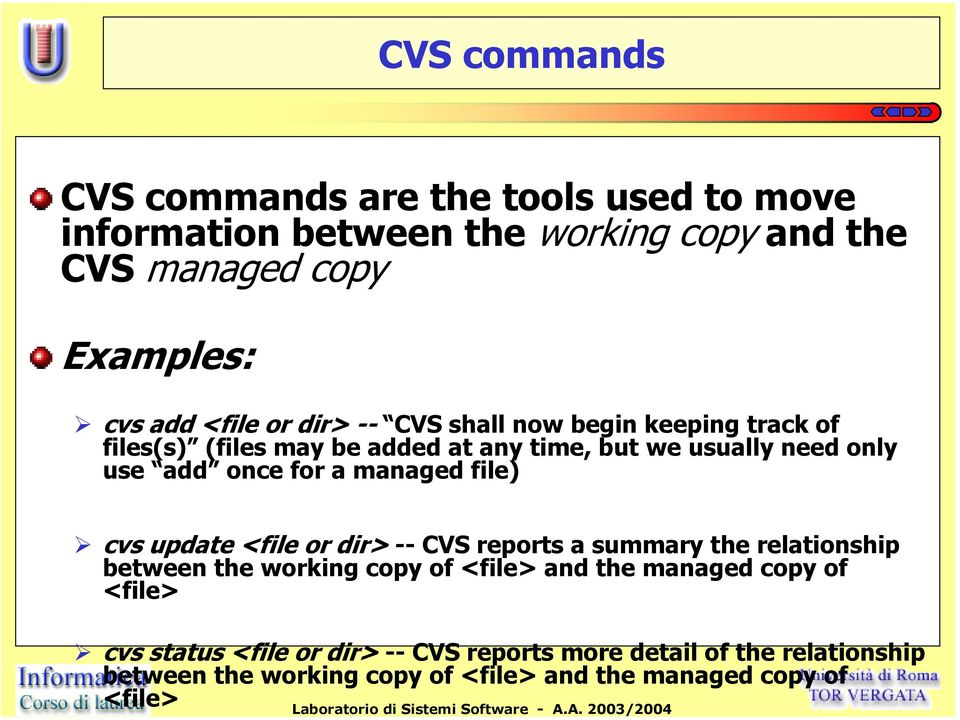 managed file) cvs update <file or dir> -- CVS reports a summary the relationship between the working copy of <file> and the managed copy of