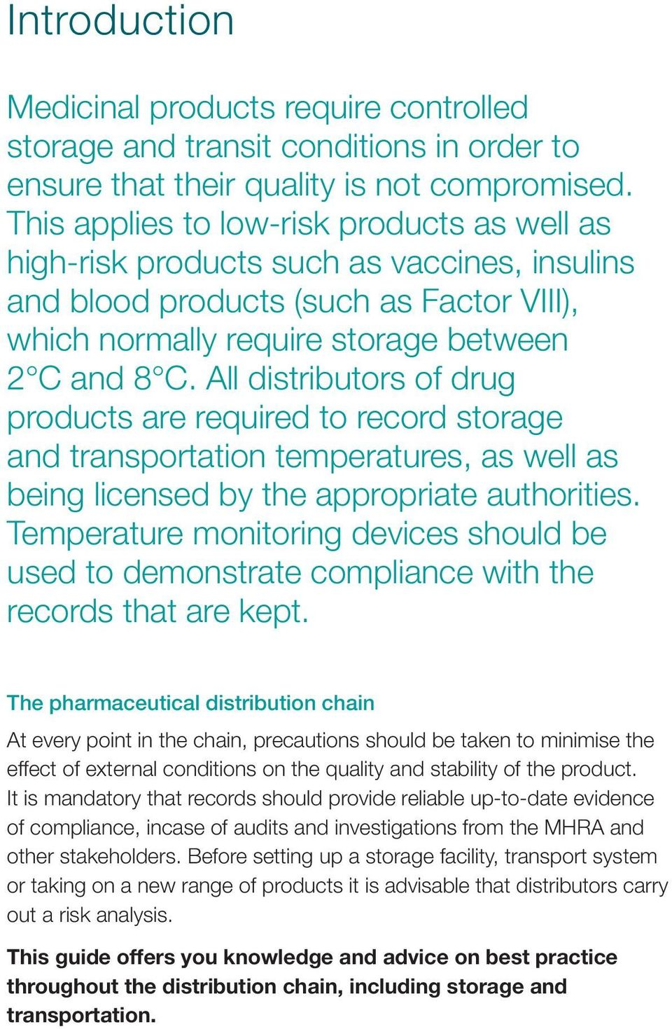All distributors of drug products are required to record storage and transportation temperatures, as well as being licensed by the appropriate authorities.