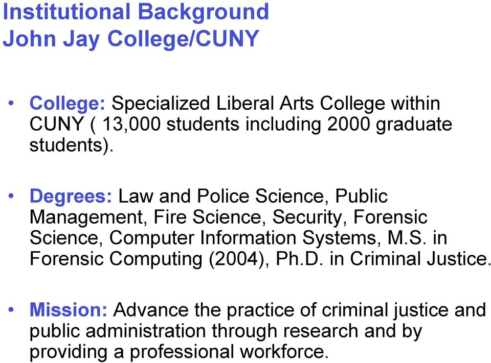 Degrees: Law and Police Science, Public Management, Fire Science, Security, Forensic Science, Computer Information