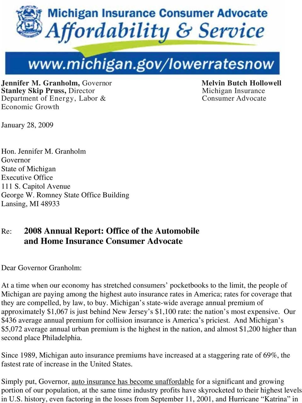 Romney State Office Building Lansing, MI 48933 Re: 2008 Annual Report: Office of the Automobile and Home Insurance Consumer Advocate Dear Governor Granholm: At a time when our economy has stretched