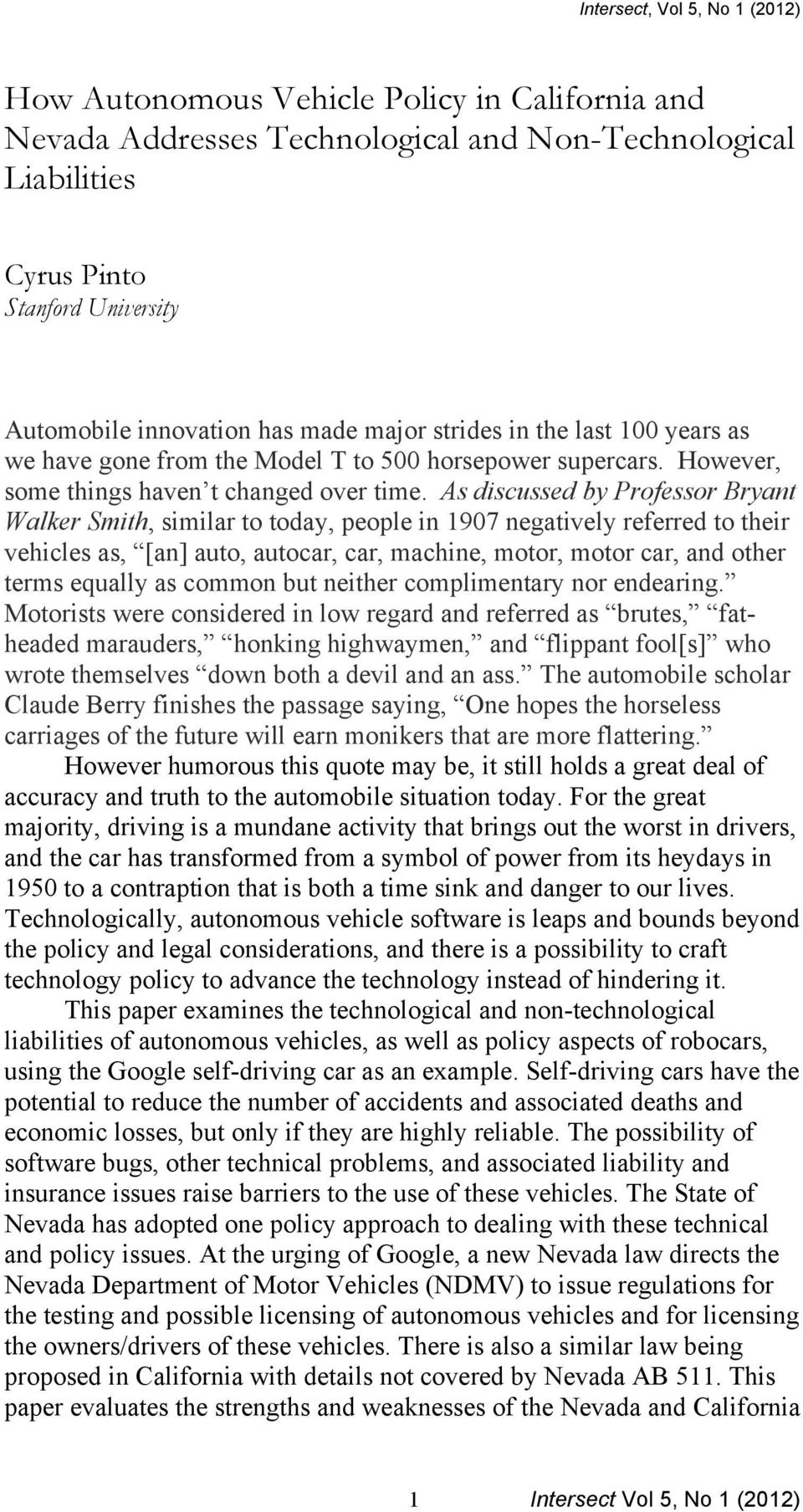 As discussed by Professor Bryant Walker Smith, similar to today, people in 1907 negatively referred to their vehicles as, [an] auto, autocar, car, machine, motor, motor car, and other terms equally