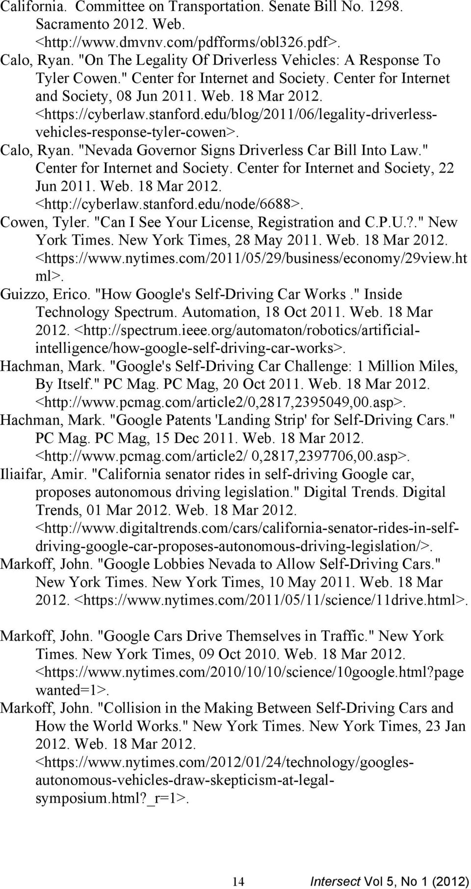 "edu/blog/2011/06/legality-driverlessvehicles-response-tyler-cowen>. Calo, Ryan. ""Nevada Governor Signs Driverless Car Bill Into Law."" Center for Internet and Society."
