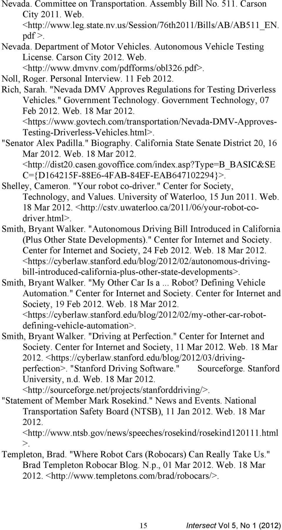 """Nevada DMV Approves Regulations for Testing Driverless Vehicles."" Government Technology. Government Technology, 07 Feb 2012. Web. 18 Mar 2012. <https://www.govtech."