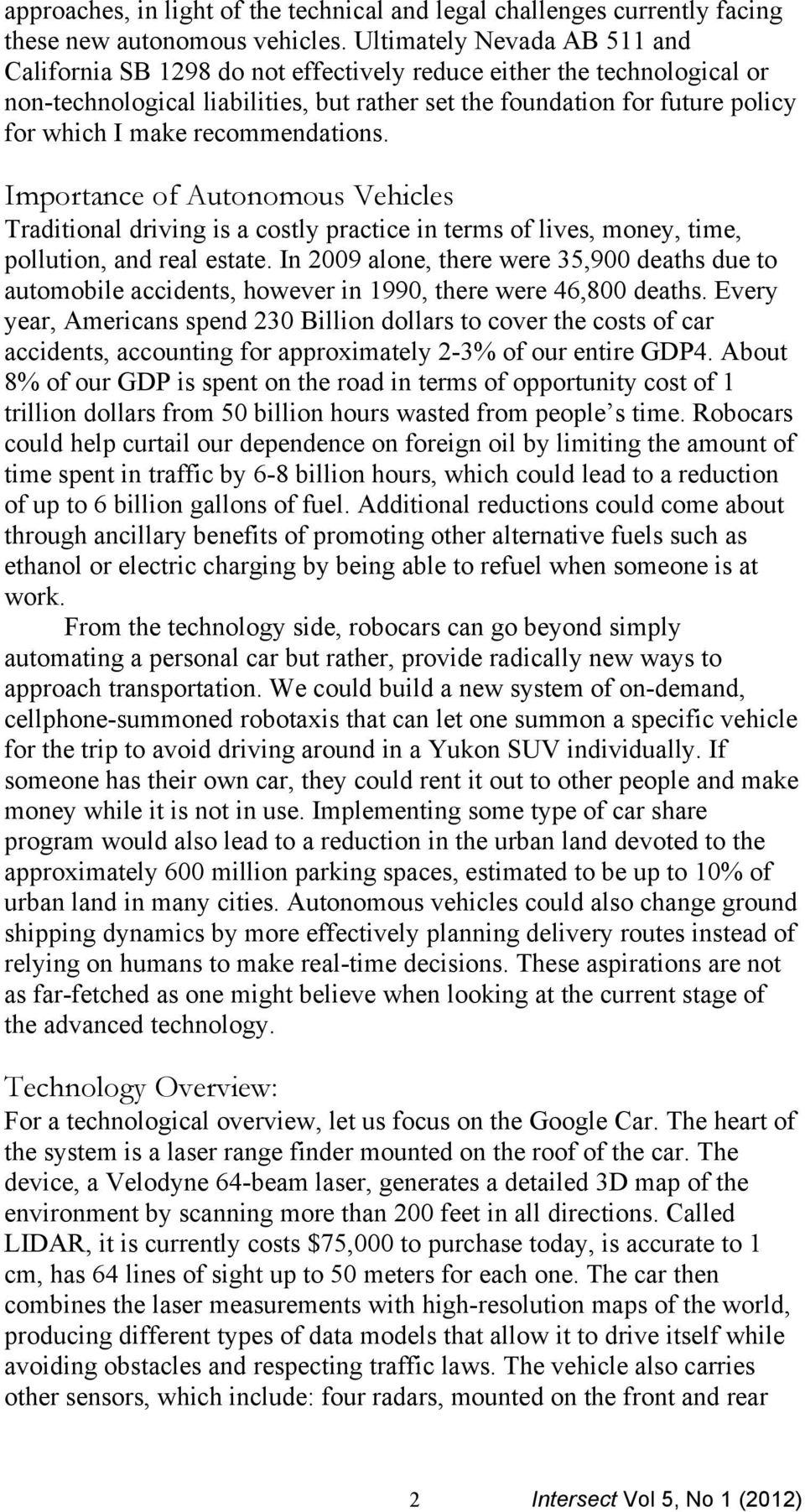 recommendations. Importance of Autonomous Vehicles Traditional driving is a costly practice in terms of lives, money, time, pollution, and real estate.