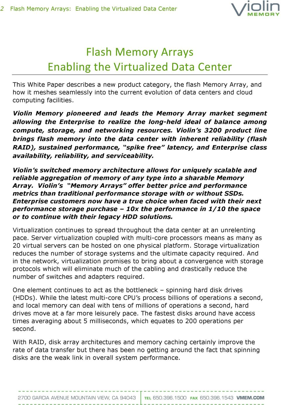 Violin Memory pioneered and leads the Memory Array market segment allowing the Enterprise to realize the long-held ideal of balance among compute, storage, and networking resources.