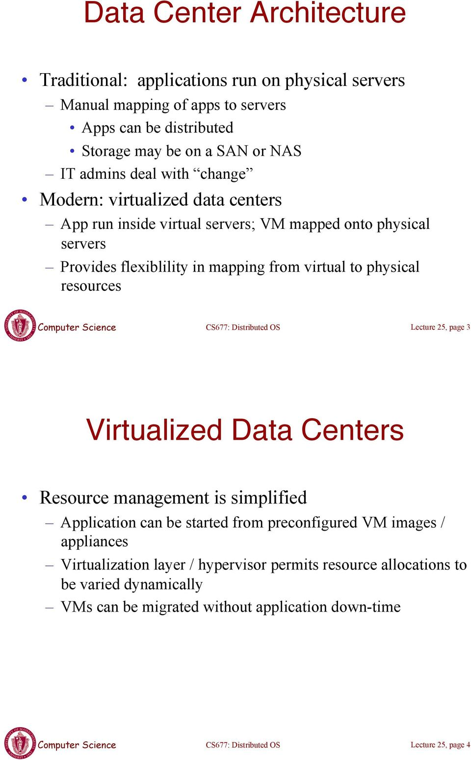 "virtual to physical resources Lecture 25, page 3 Virtualized Data Centers"" Resource management is simplified Application can be started from preconfigured VM images"