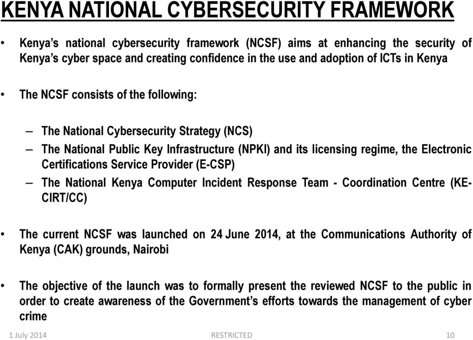 Provider (E-CSP) The National Kenya Computer Incident Response Team - Coordination Centre (KE- CIRT/CC) The current NCSF was launched on 24 June 2014, at the Communications Authority of Kenya (CAK)