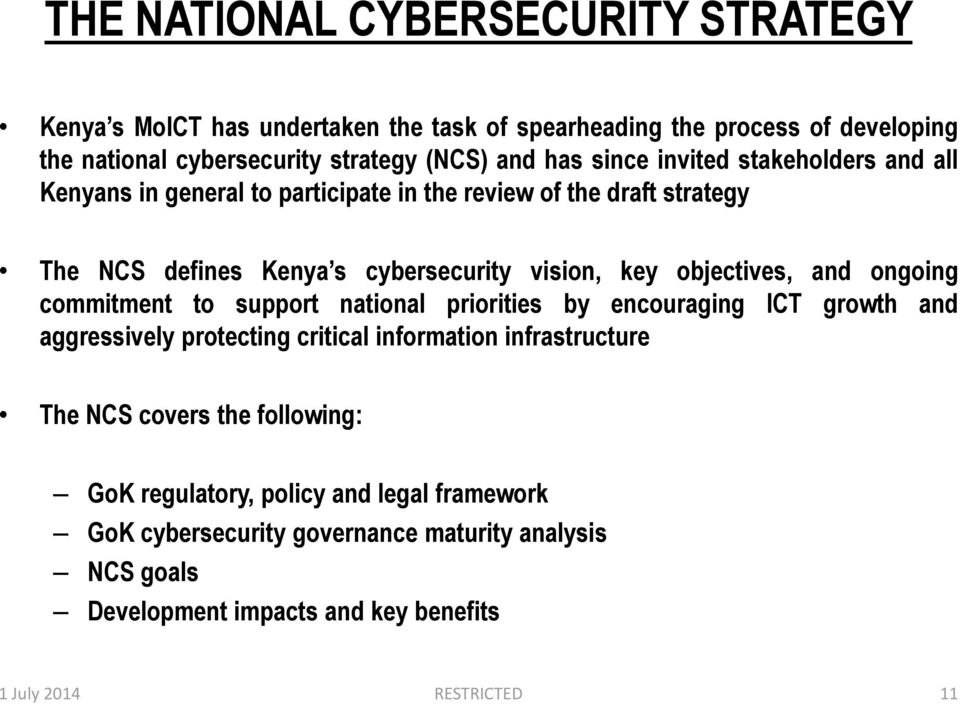 and ongoing commitment to support national priorities by encouraging ICT growth and aggressively protecting critical information infrastructure The NCS covers the