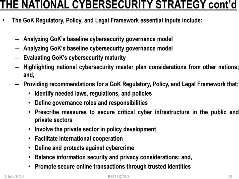 Regulatory, Policy, and Legal Framework that; Identify needed laws, regulations, and policies Define governance roles and responsibilities Prescribe measures to secure critical cyber infrastructure