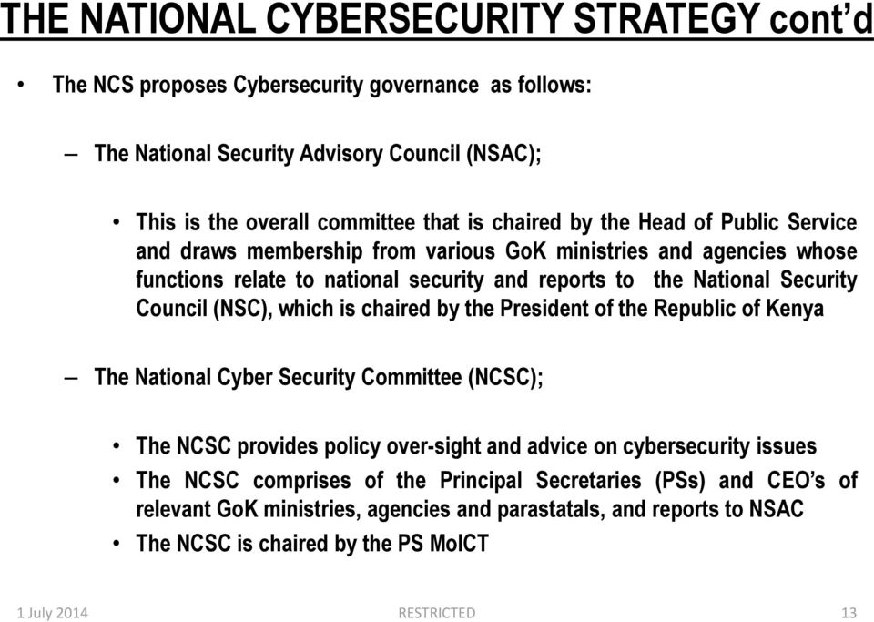 (NSC), which is chaired by the President of the Republic of Kenya The National Cyber Security Committee (NCSC); The NCSC provides policy over-sight and advice on cybersecurity issues The