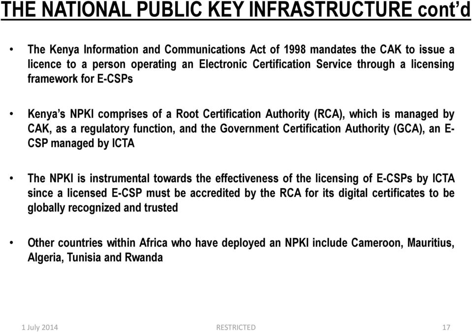 Authority (GCA), an E- CSP managed by ICTA The NPKI is instrumental towards the effectiveness of the licensing of E-CSPs by ICTA since a licensed E-CSP must be accredited by the RCA for its
