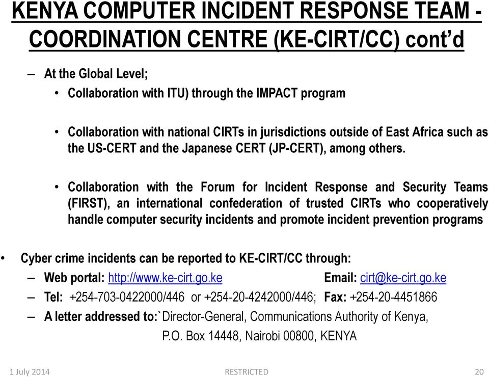 Collaboration with the Forum for Incident Response and Security Teams (FIRST), an international confederation of trusted CIRTs who cooperatively handle computer security incidents and promote