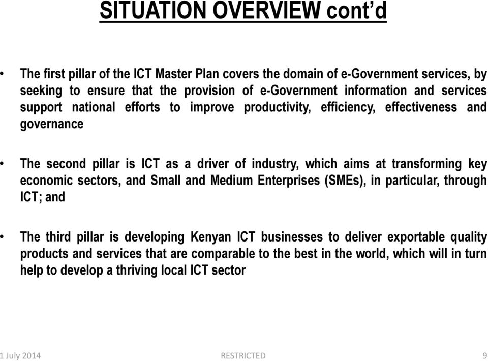 aims at transforming key economic sectors, and Small and Medium Enterprises (SMEs), in particular, through ICT; and The third pillar is developing Kenyan ICT businesses to