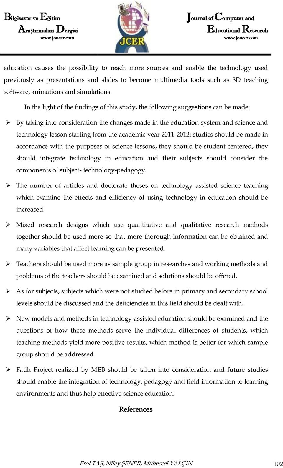 In the light of the findings of this study, the following suggestions can be made: By taking into consideration the changes made in the education system and science and technology lesson starting