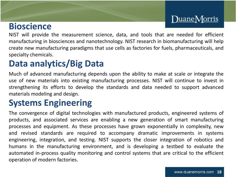Data analytics/big Data Much of advanced manufacturing depends upon the ability to make at scale or integrate the use of new materials into existing manufacturing processes.