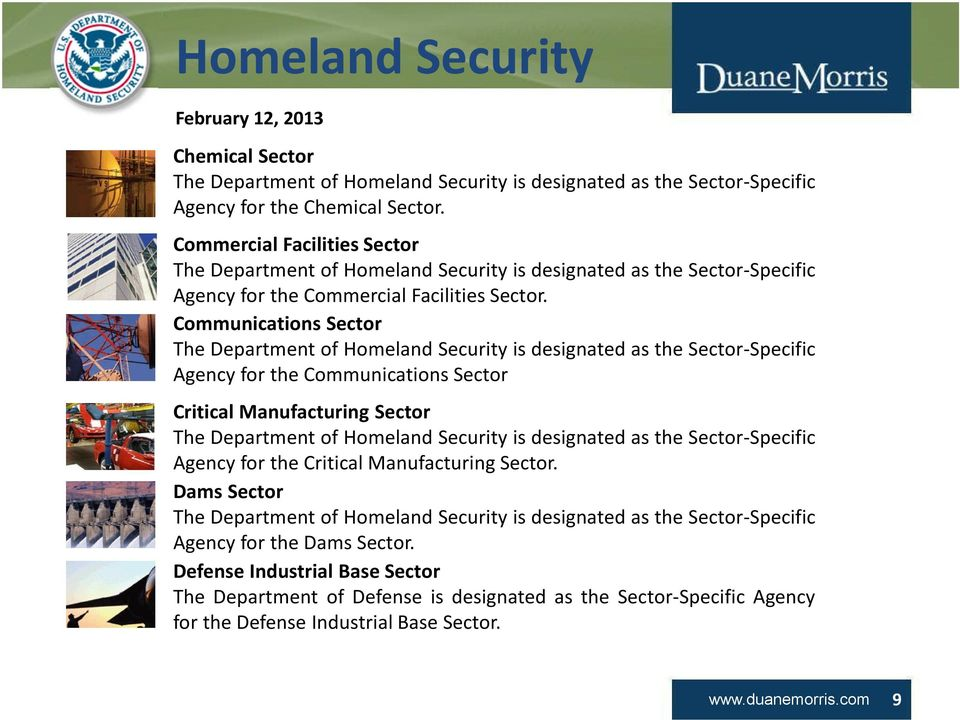 Communications Sector The Department of Homeland Security is designated as the Sector-Specific Agency for the Communications Sector Critical Manufacturing Sector TheClick Department toofedit Homeland