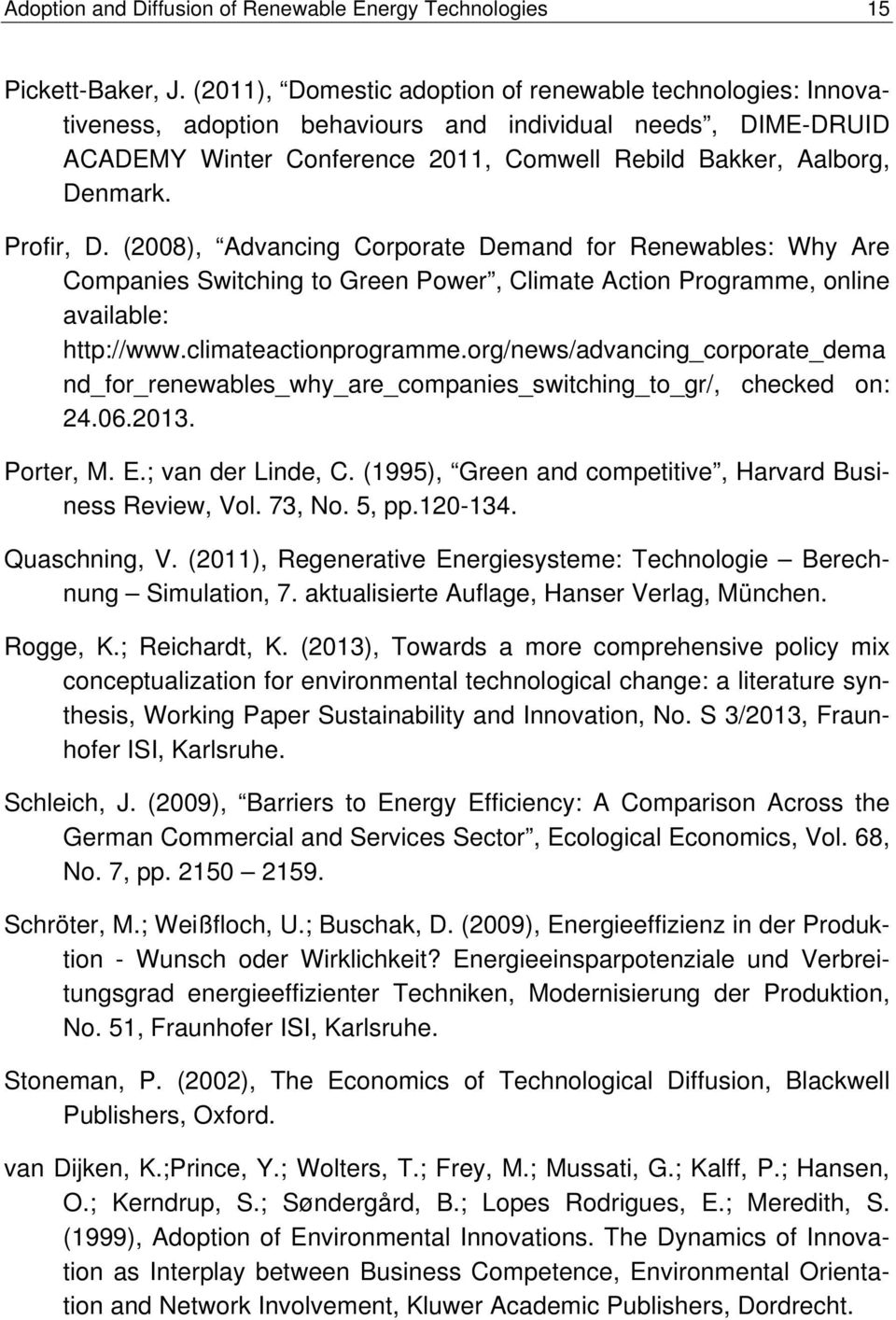 Profir, D. (2008), Advancing Corporate Demand for Renewables: Why Are Companies Switching to Green Power, Climate Action Programme, online available: http://www.climateactionprogramme.