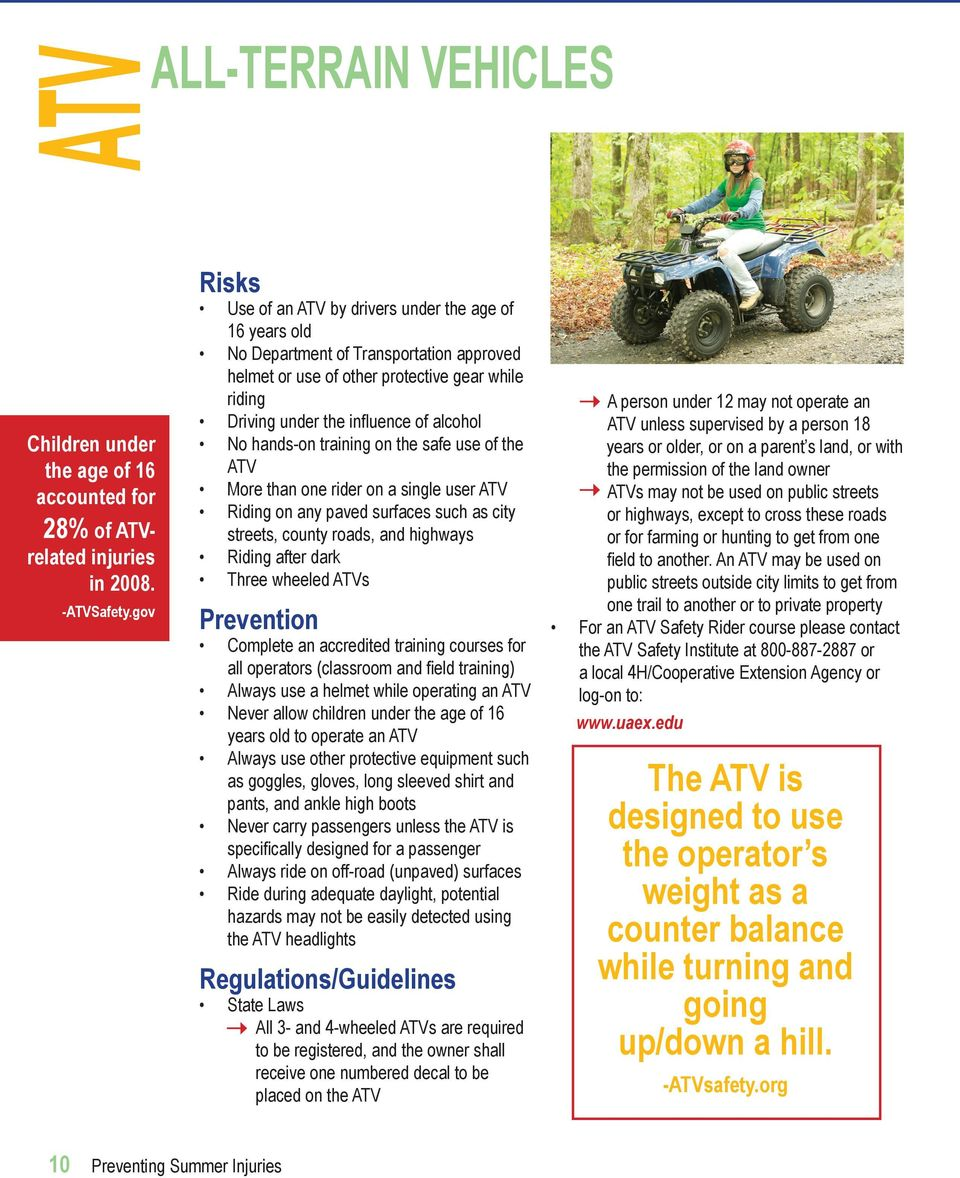 hands-on training on the safe use of the ATV More than one rider on a single user ATV Riding on any paved surfaces such as city streets, county roads, and highways Riding after dark Three wheeled