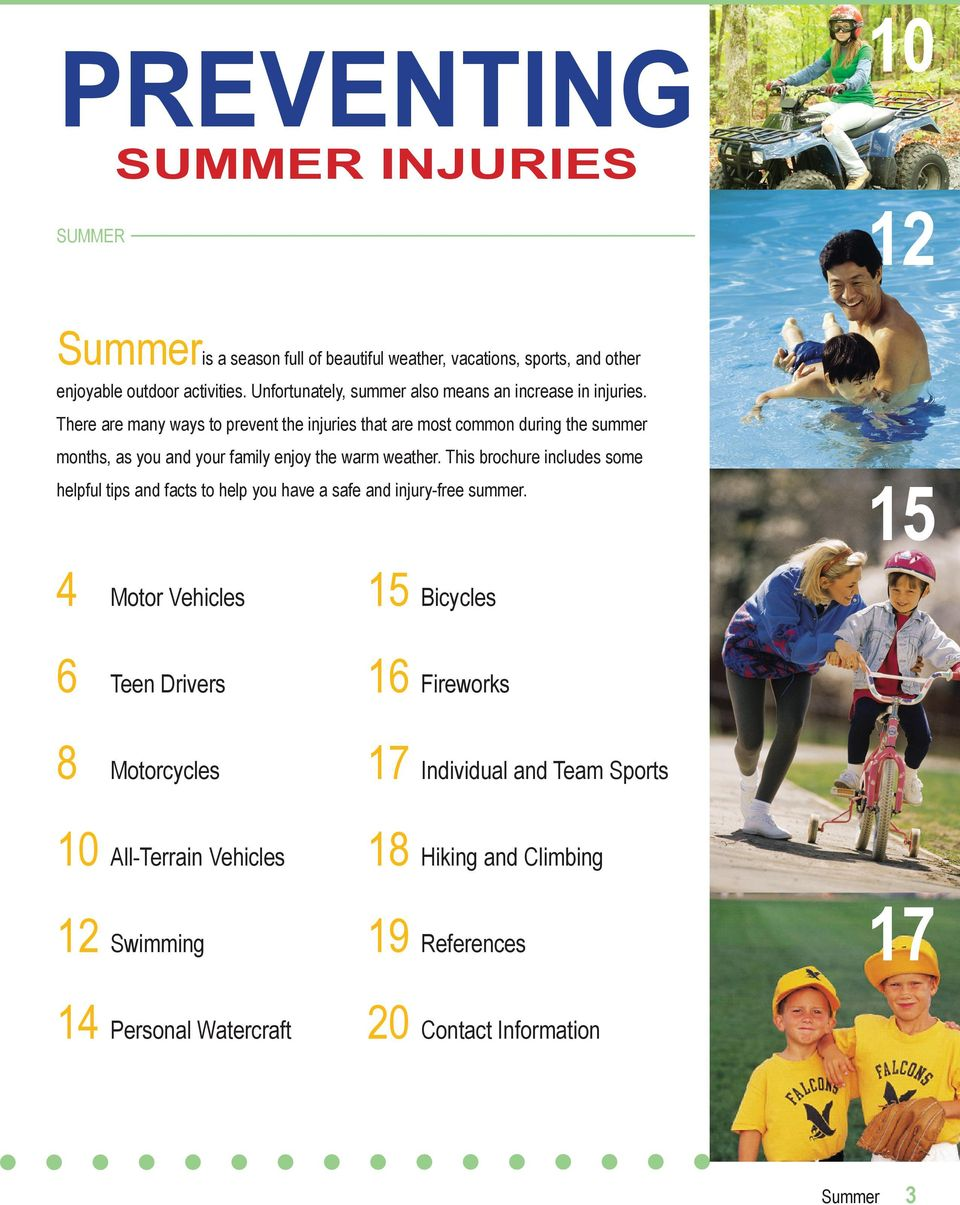 There are many ways to prevent the injuries that are most common during the summer months, as you and your family enjoy the warm weather.