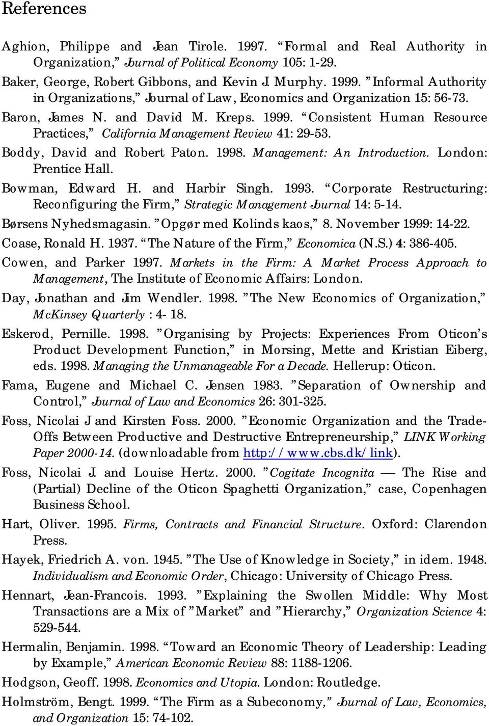 Consistent Human Resource Practices, California Management Review 41: 29-53. Boddy, David and Robert Paton. 1998. Management: An Introduction. London: Prentice Hall. Bowman, Edward H.