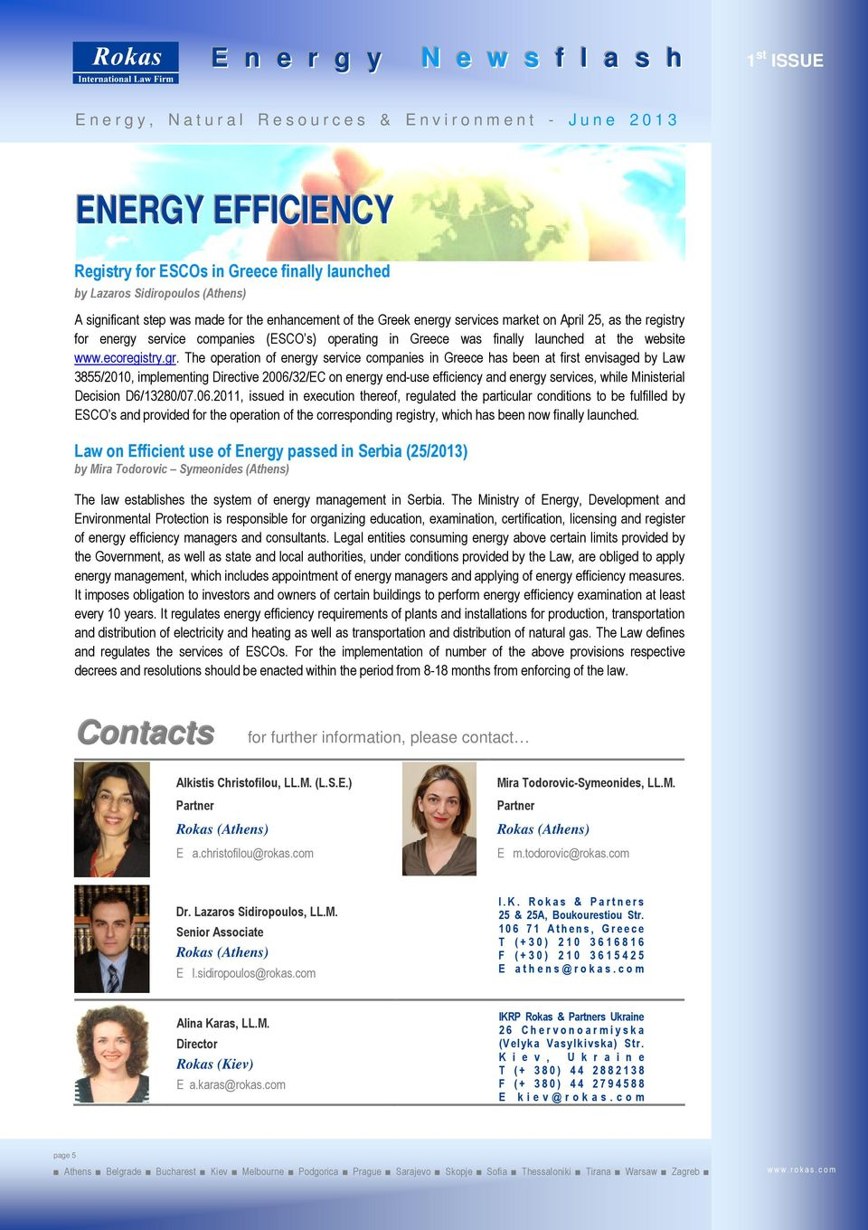 The operation of energy service companies in Greece has been at first envisaged by Law 3855/2010, implementing Directive 2006/32/EC on energy end-use efficiency and energy services, while Ministerial
