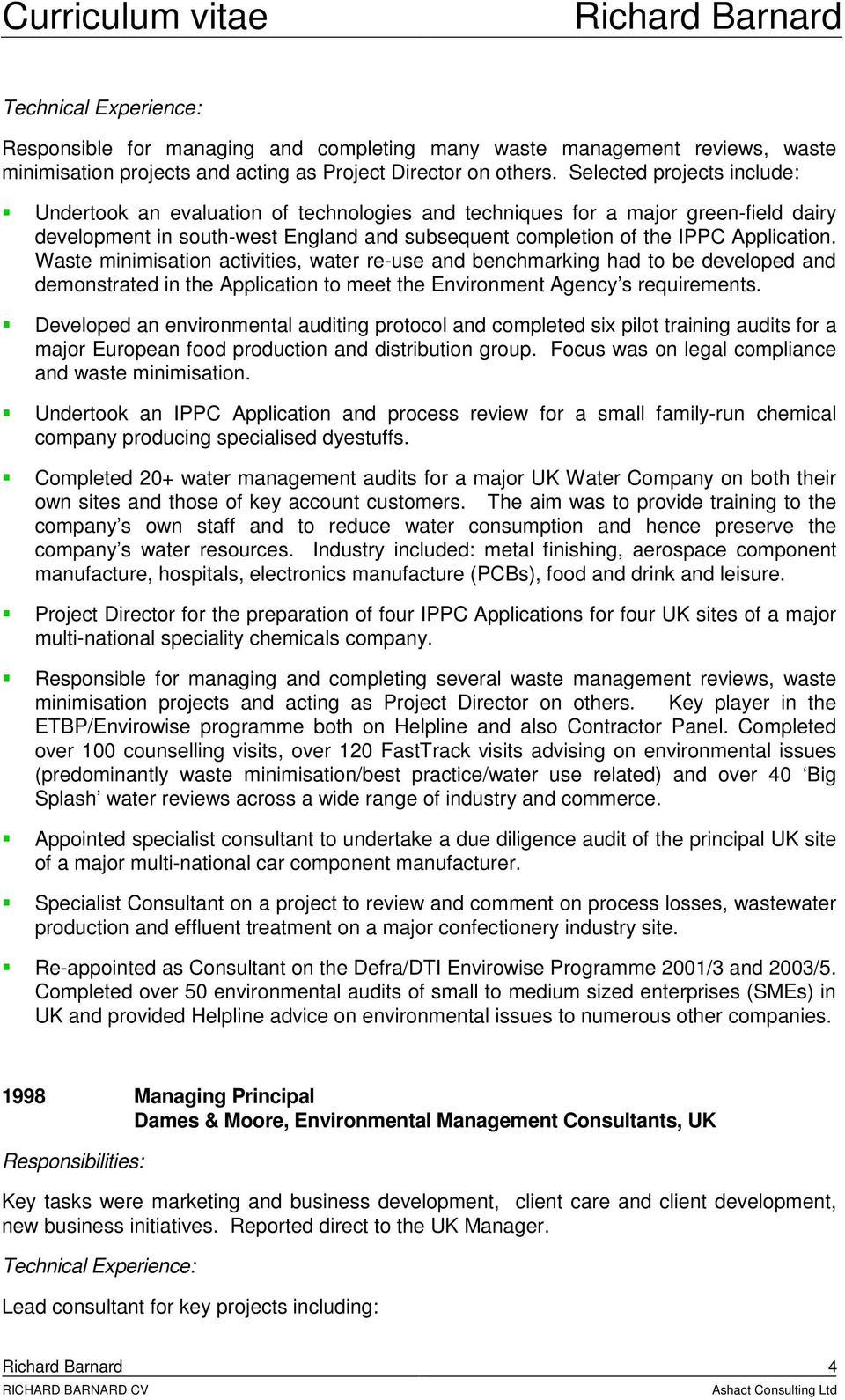 Waste minimisation activities, water re-use and benchmarking had to be developed and demonstrated in the Application to meet the Environment Agency s requirements.