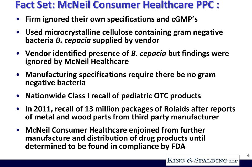 cepacia but findings were ignored by McNeil Healthcare Manufacturing specifications require there be no gram negative bacteria Nationwide Class I recall of pediatric