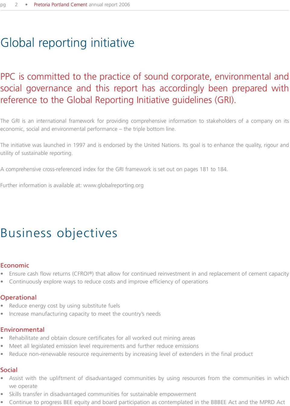 The GRI is an international framework for providing comprehensive information to stakeholders of a company on its economic, social and environmental performance the triple bottom line.