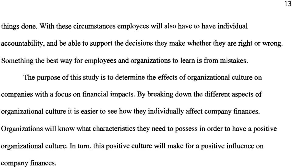 The purpose of this study is to determine the effects of organizational culture on companies with a focus on financial impacts.
