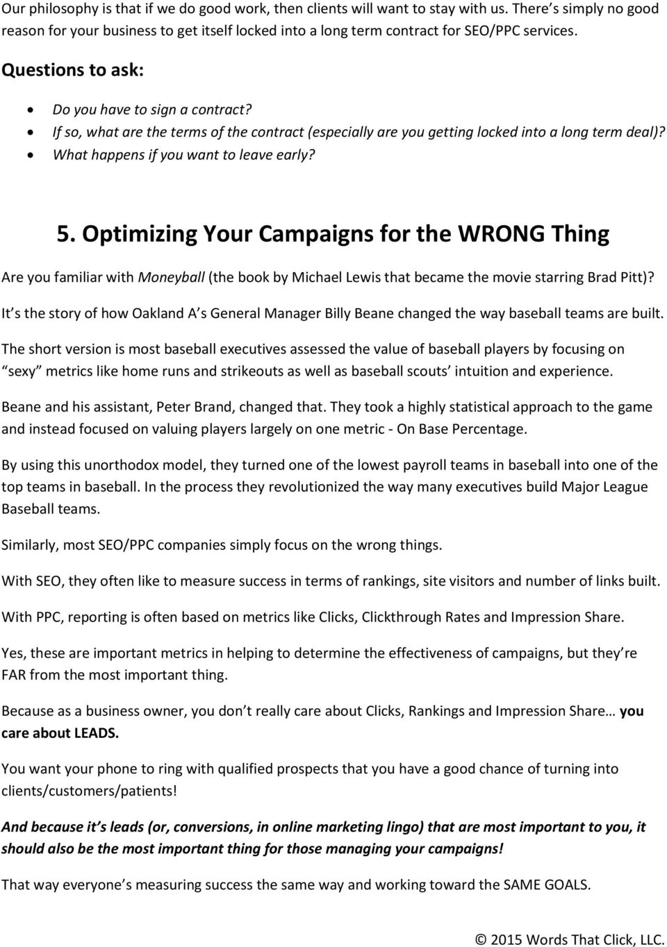 Optimizing Your Campaigns for the WRONG Thing Are you familiar with Moneyball (the book by Michael Lewis that became the movie starring Brad Pitt)?