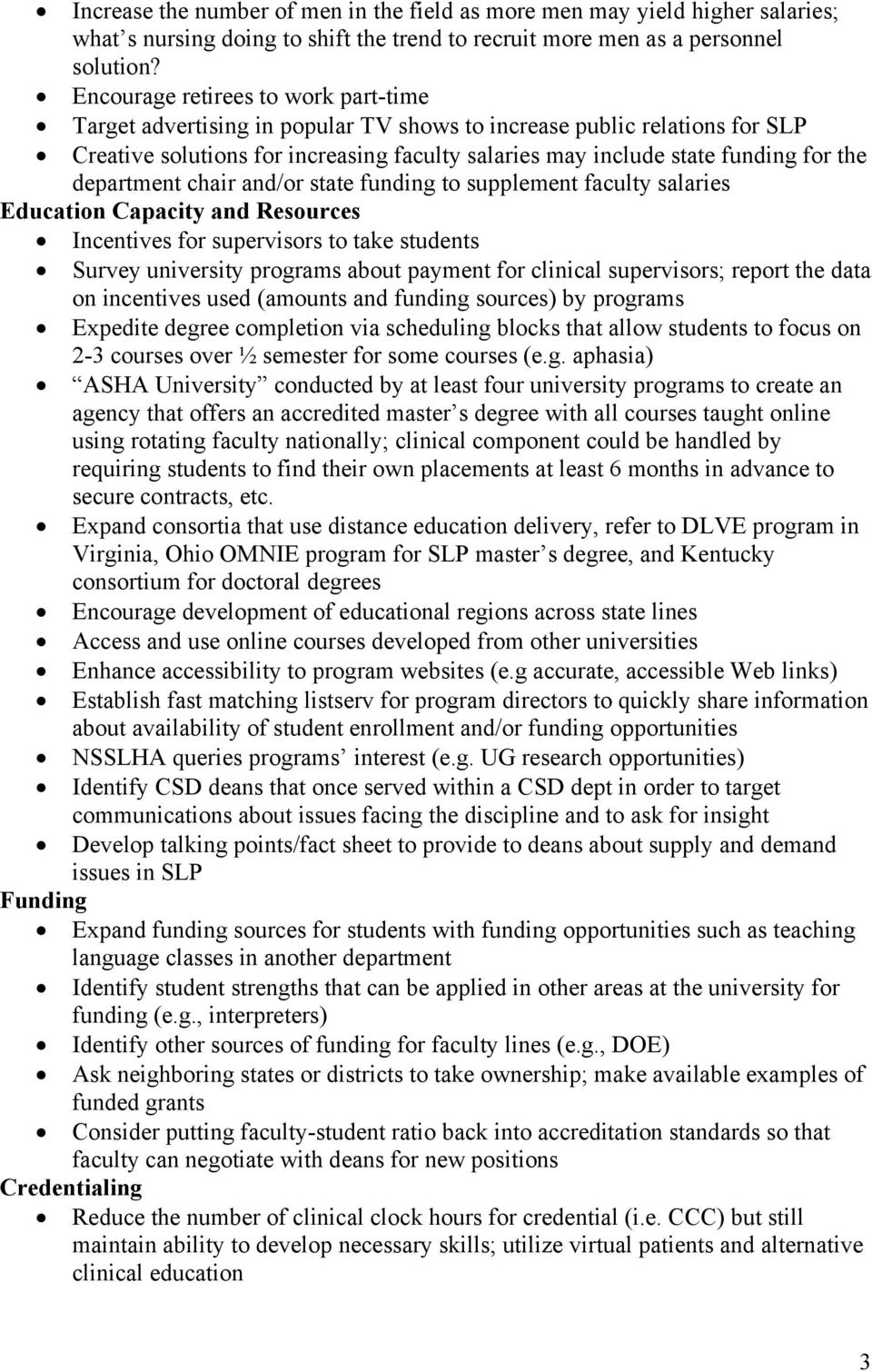 department chair and/or state funding to supplement faculty salaries Education Capacity and Resources Incentives for supervisors to take students Survey university programs about payment for clinical
