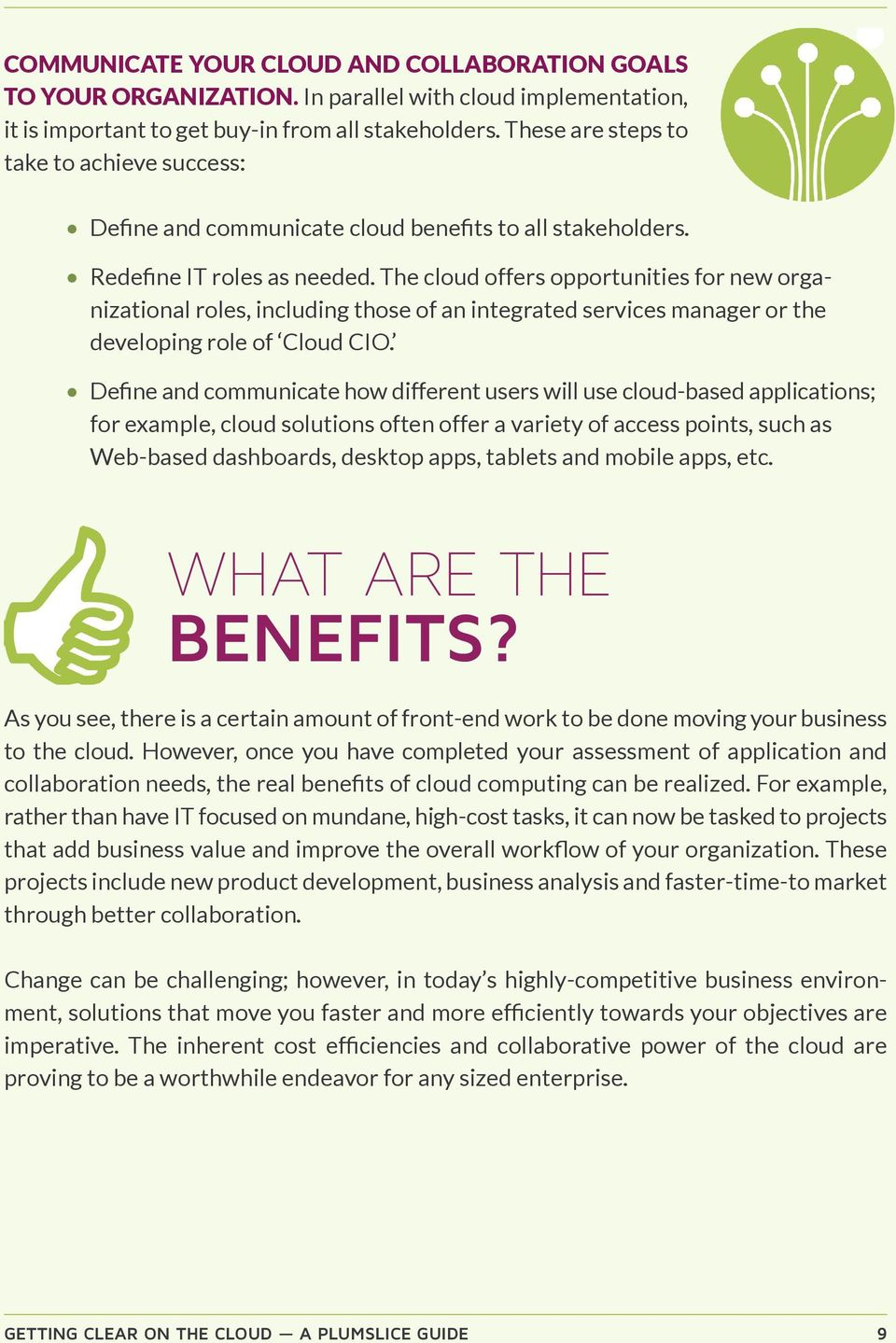 The cloud offers opportunities for new organizational roles, including those of an integrated services manager or the developing role of Cloud CIO.