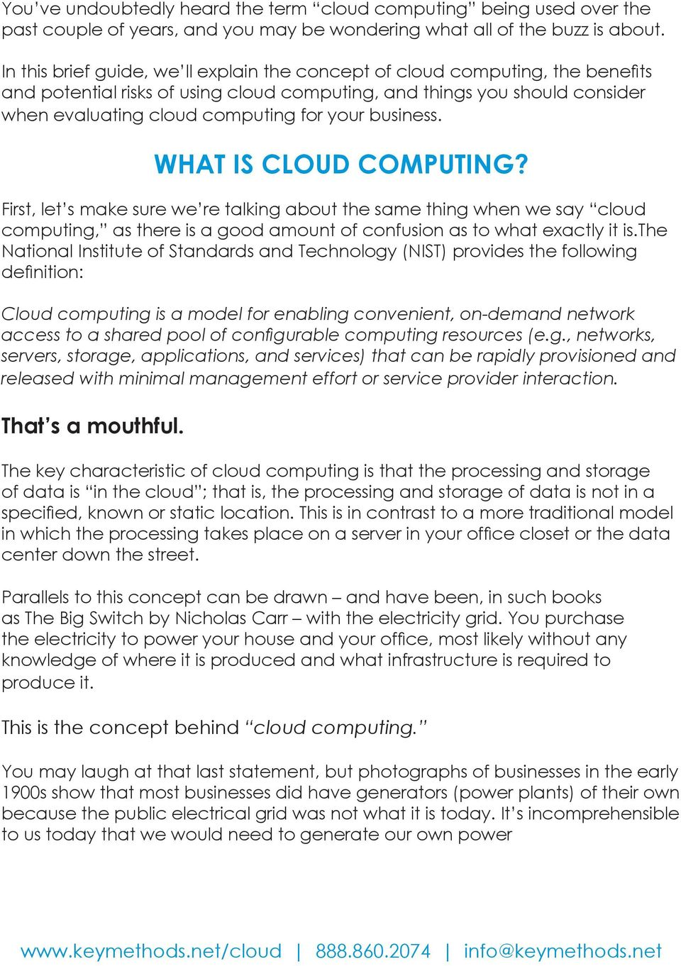business. WHAT IS CLOUD COMPUTING? First, let s make sure we re talking about the same thing when we say cloud computing, as there is a good amount of confusion as to what exactly it is.