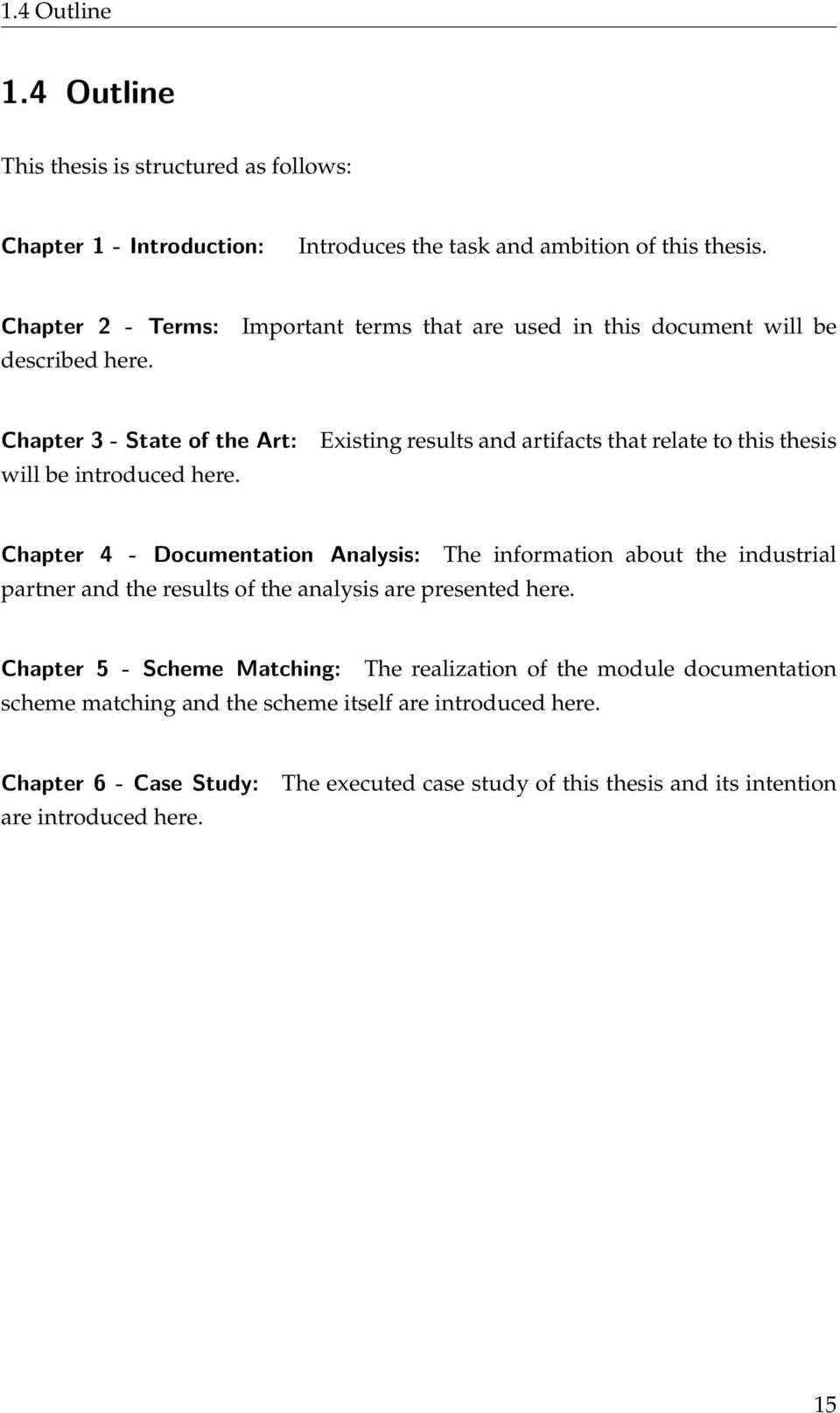 Existing results and artifacts that relate to this thesis Chapter 4 - Documentation Analysis: partner and the results of the analysis are presented here.