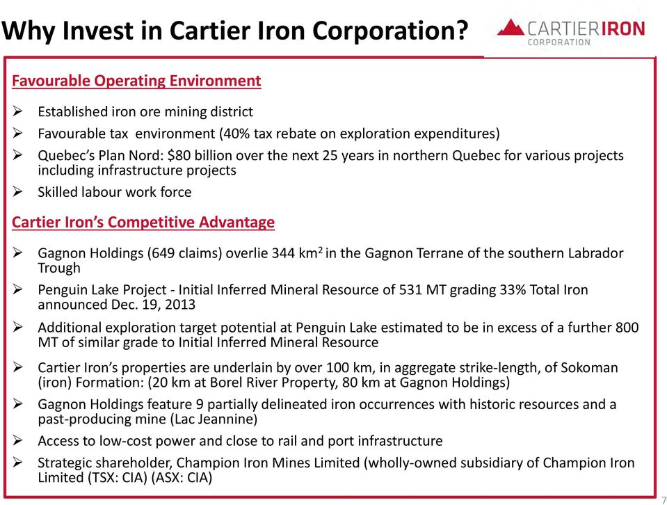 northern Quebec for various projects including infrastructure projects Skilled labour work force Cartier Iron s Competitive Advantage Gagnon Holdings (649 claims) overlie 344 km 2 in the Gagnon