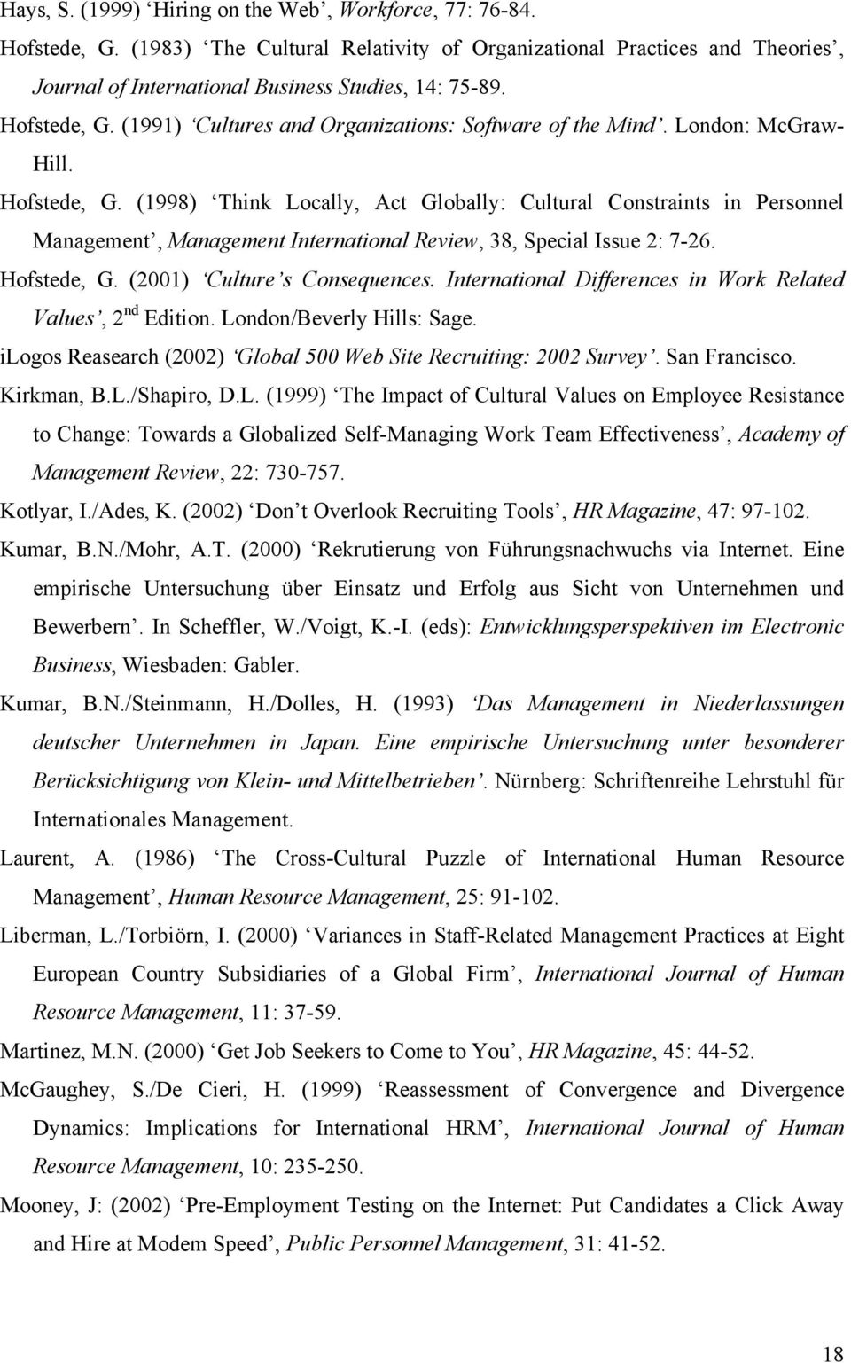 (1998) Think Locally, Act Globally: Cultural Constraints in Personnel Management, Management International Review, 38, Special Issue 2: 7-26. Hofstede, G. (2001) Culture s Consequences.