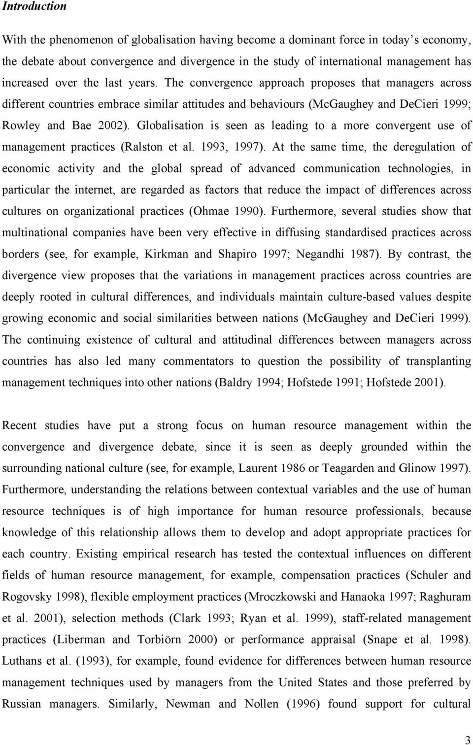 Globalisation is seen as leading to a more convergent use of management practices (Ralston et al. 1993, 1997).