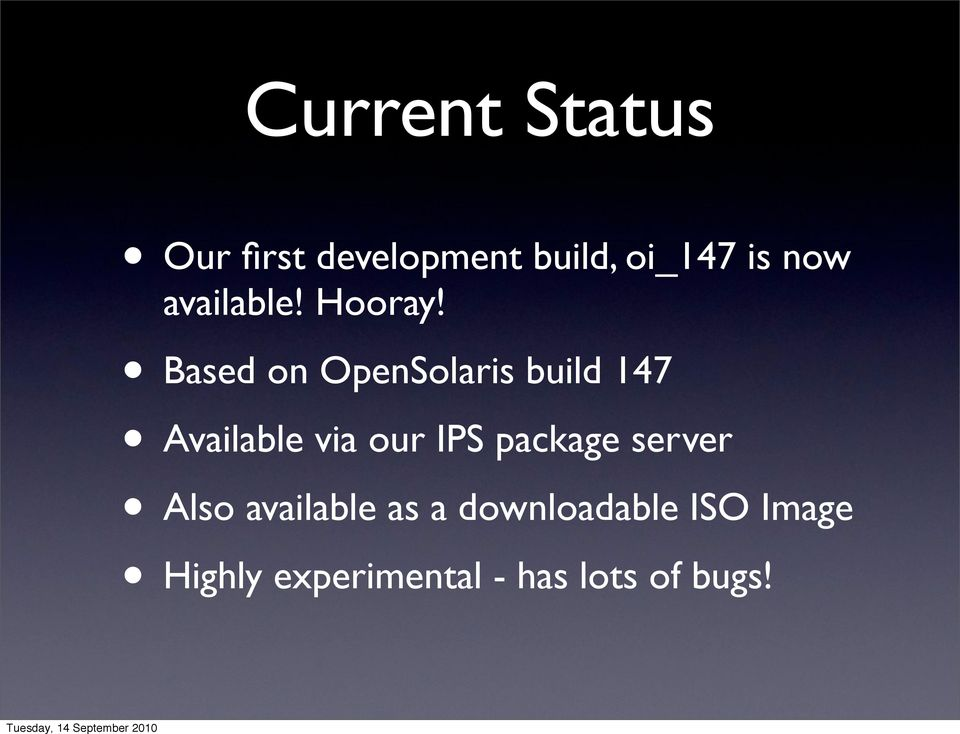 Based on OpenSolaris build 147 Available via our IPS