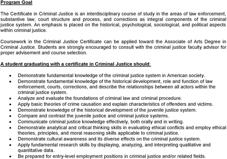 Coursework in the Criminal Justice Certificate can be applied toward the Associate of Arts Degree in Criminal Justice.