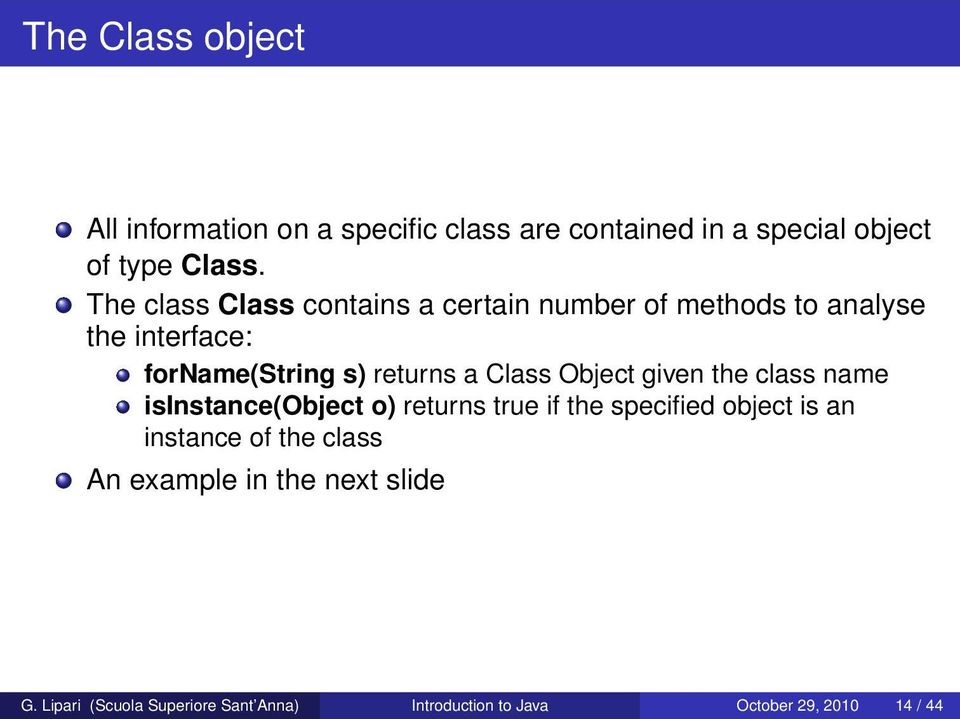 Class Object given the class name isinstance(object o) returns true if the specified object is an instance of