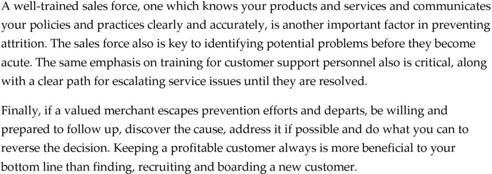 The same emphasis on training for customer support personnel also is critical, along with a clear path for escalating service issues until they are resolved.