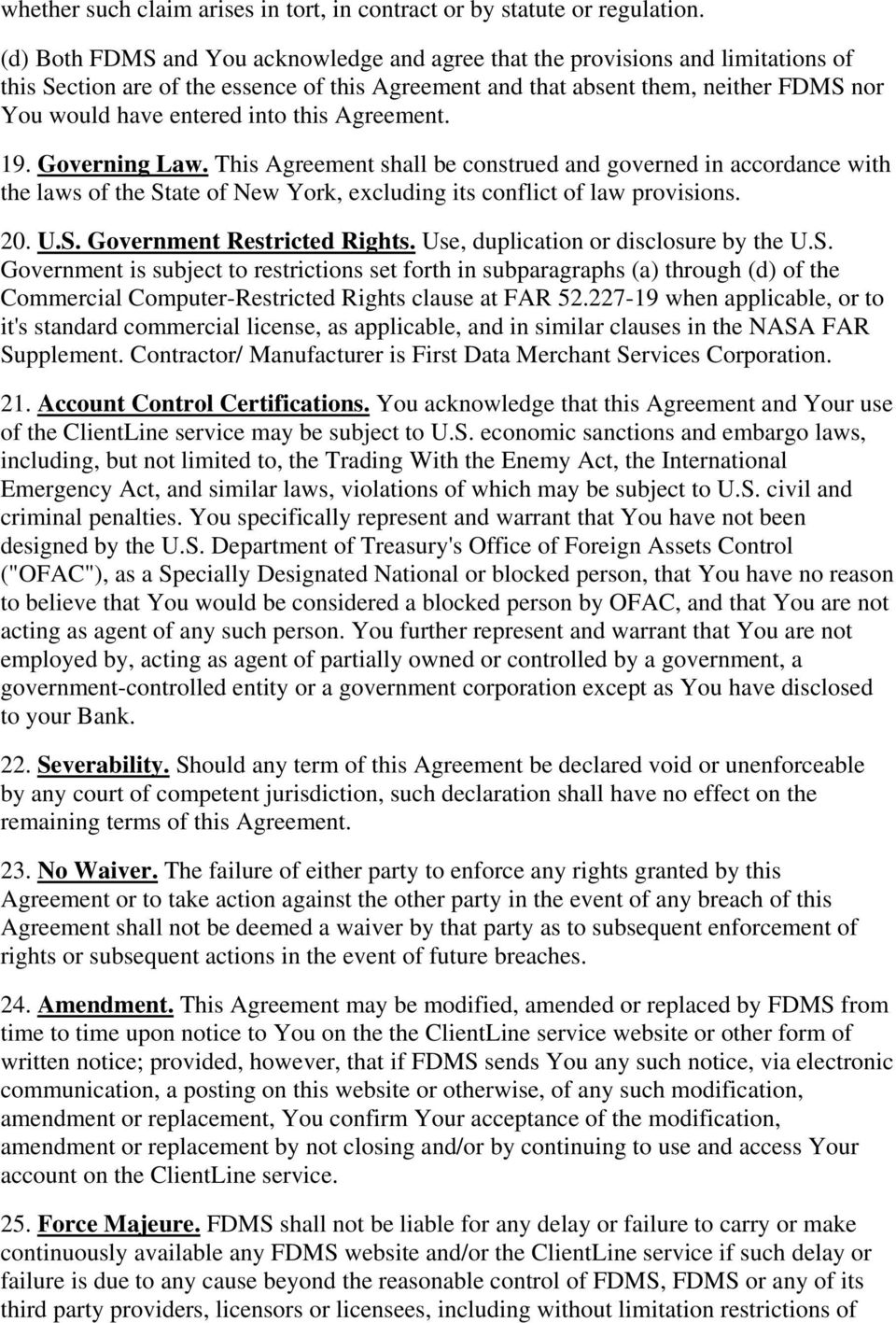 this Agreement. 19. Governing Law. This Agreement shall be construed and governed in accordance with the laws of the State of New York, excluding its conflict of law provisions. 20. U.S. Government Restricted Rights.