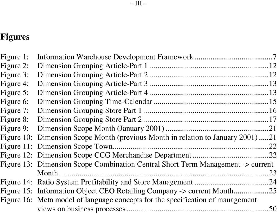 ..16 Figure 8: Dimension Grouping Store Part 2...17 Figure 9: Dimension Scope Month (January 2001)...21 Figure 10: Dimension Scope Month (previous Month in relation to January 2001).