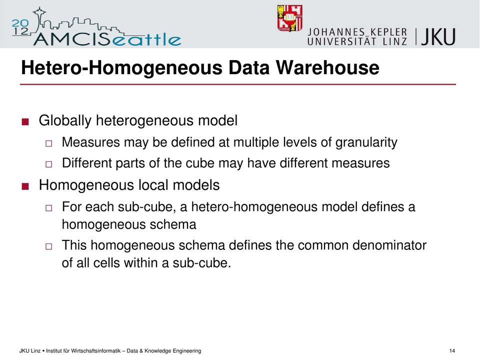 Homogeneous local models For each sub-cube, a hetero-homogeneous model defines a