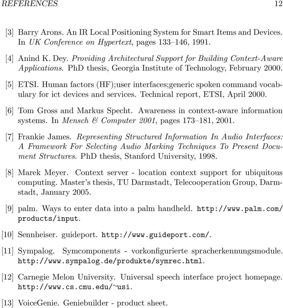 Human factors (HF);user interfaces;generic spoken command vocabulary for ict devices and services. Technical report, ETSI, April 2000. [6] Tom Gross and Markus Specht.
