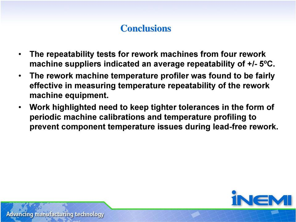 The rework machine temperature profiler was found to be fairly effective in measuring temperature repeatability of