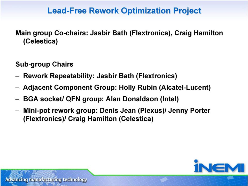 Component Group: Holly Rubin (Alcatel-Lucent) BGA socket/ QFN group: Alan Donaldson (Intel)