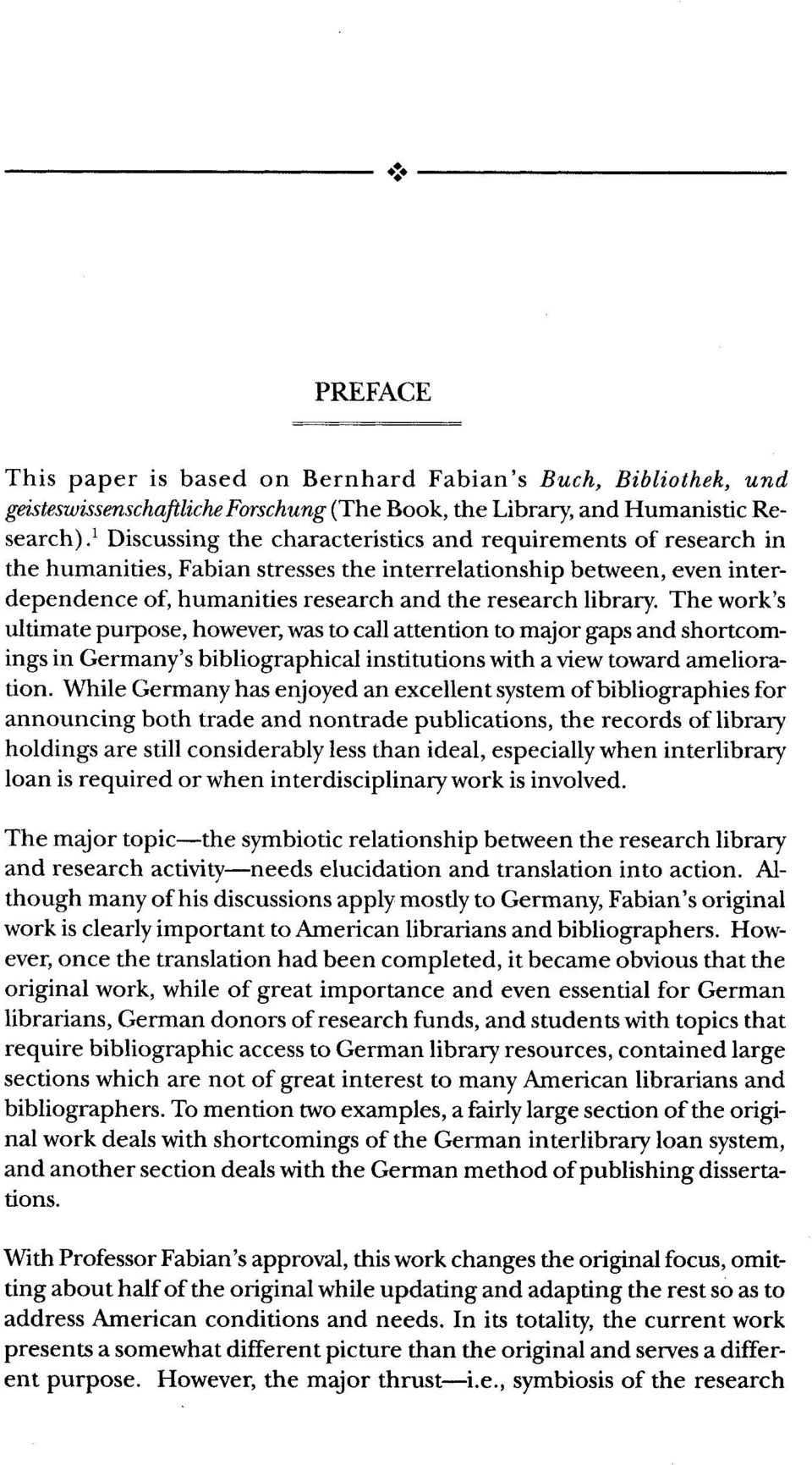 The work's ultimate purpose, however, was to call attention to major gaps and shortcomings in Germany's bibliographical institutions with a view toward amelioration.