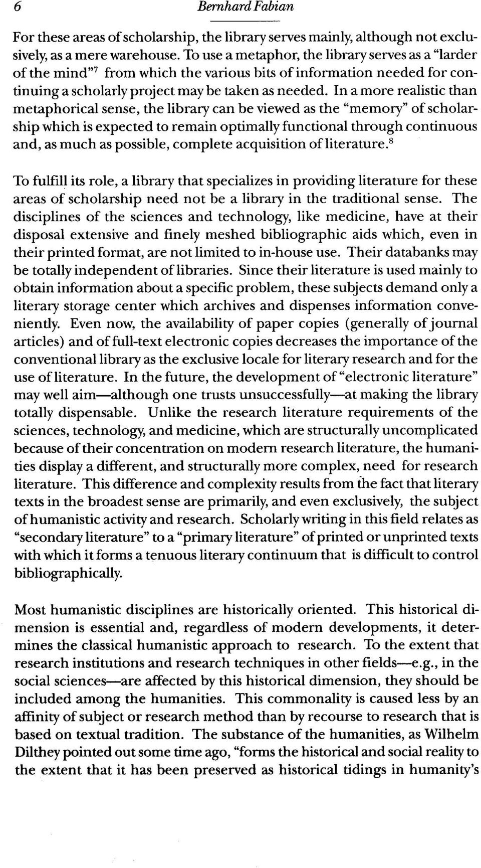"In a more realistic than metaphorical sense, the library can be viewed as the ""memory"" of scholarship which is expected to remain optimally functional through continuous and, as much as possible,"